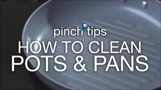 pinch tips: How to Clean Pots and Pans